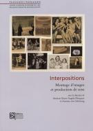 Interpositions. Montage d'images et production de sens